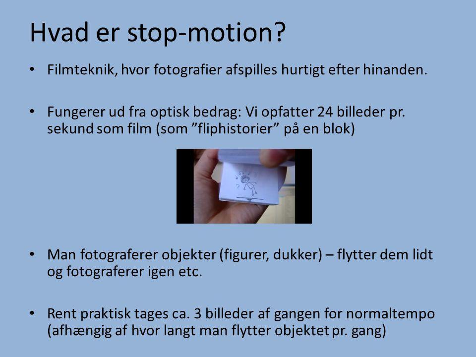 Hvad er stop-motion Filmteknik, hvor fotografier afspilles hurtigt efter hinanden.