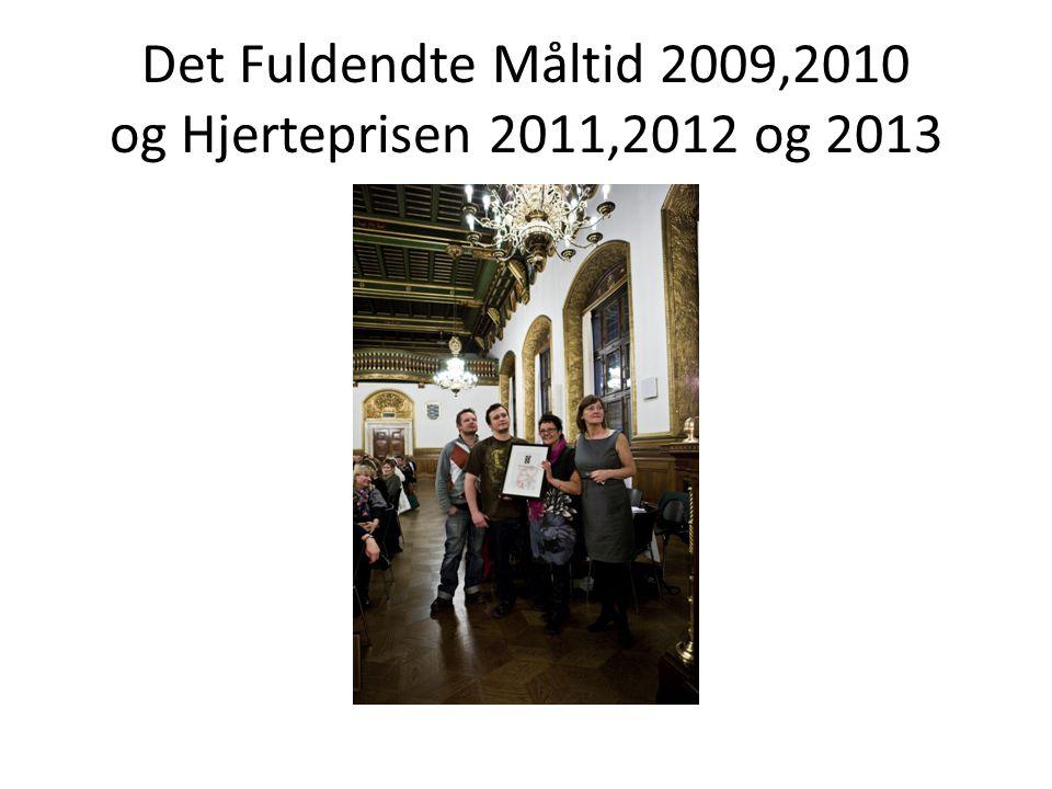 Det Fuldendte Måltid 2009,2010 og Hjerteprisen 2011,2012 og 2013