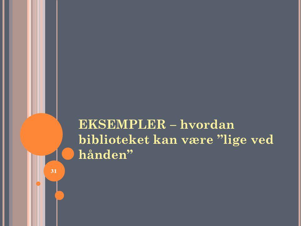EKSEMPLER – hvordan biblioteket kan være lige ved hånden