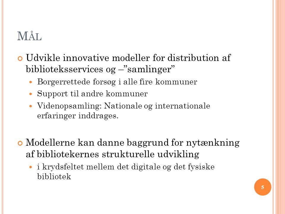 Mål Udvikle innovative modeller for distribution af biblioteksservices og – samlinger Borgerrettede forsøg i alle fire kommuner.