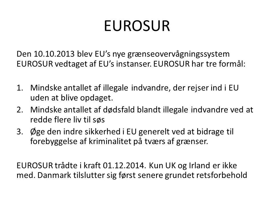 EUROSUR Den 10.10.2013 blev EU's nye grænseovervågningssystem EUROSUR vedtaget af EU's instanser. EUROSUR har tre formål: