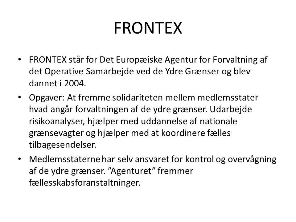 FRONTEX FRONTEX står for Det Europæiske Agentur for Forvaltning af det Operative Samarbejde ved de Ydre Grænser og blev dannet i 2004.