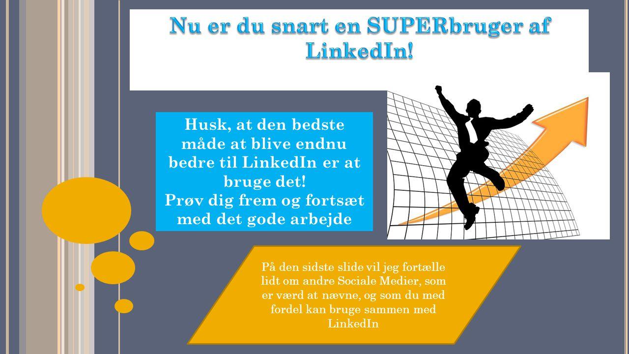 Nu er du snart en SUPERbruger af LinkedIn!