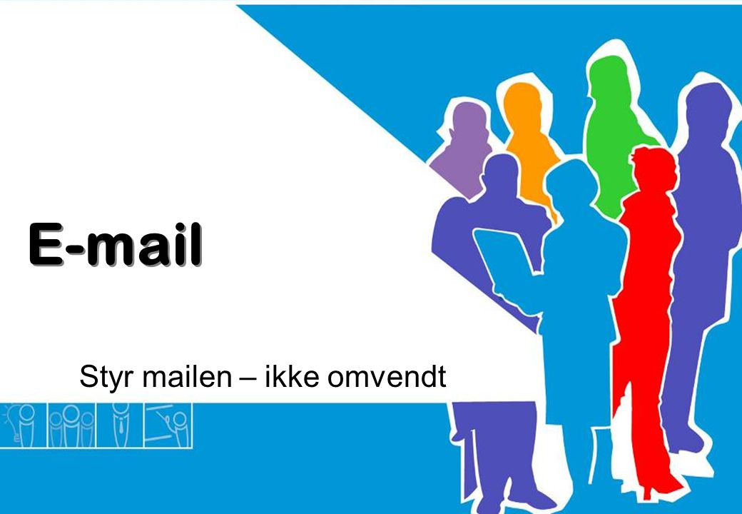Styr mailen – ikke omvendt
