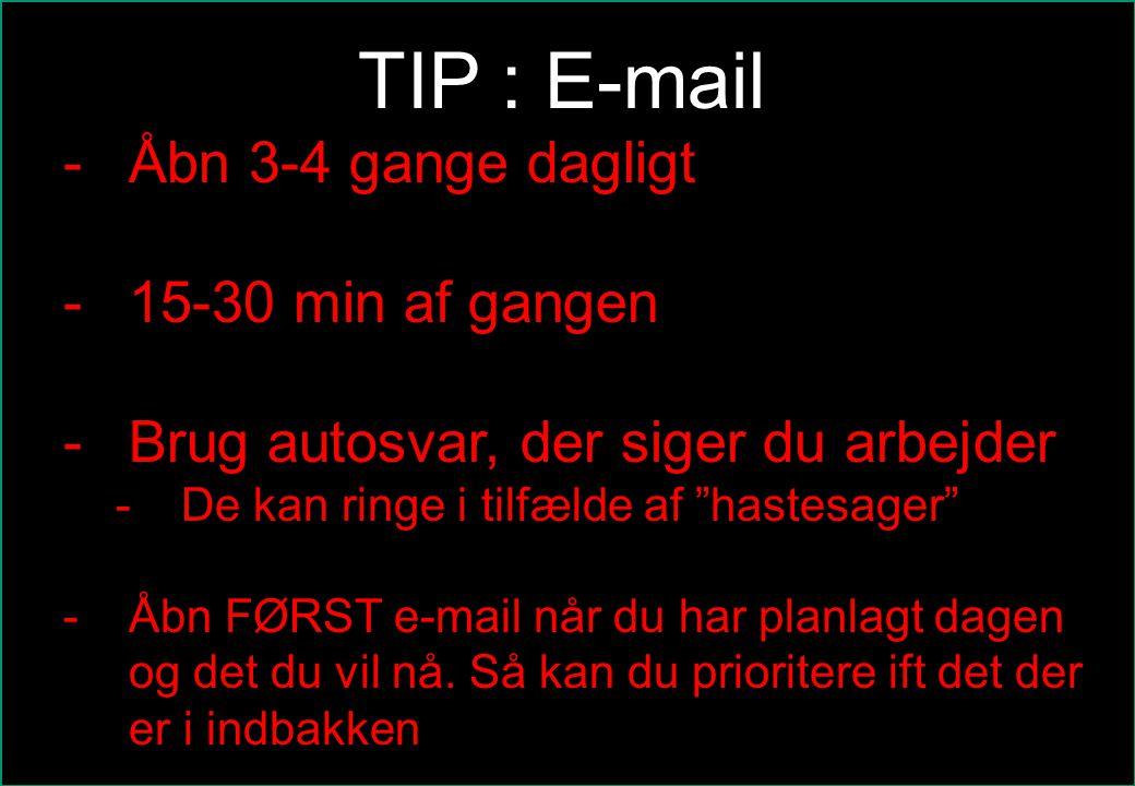 TIP : E-mail Åbn 3-4 gange dagligt 15-30 min af gangen
