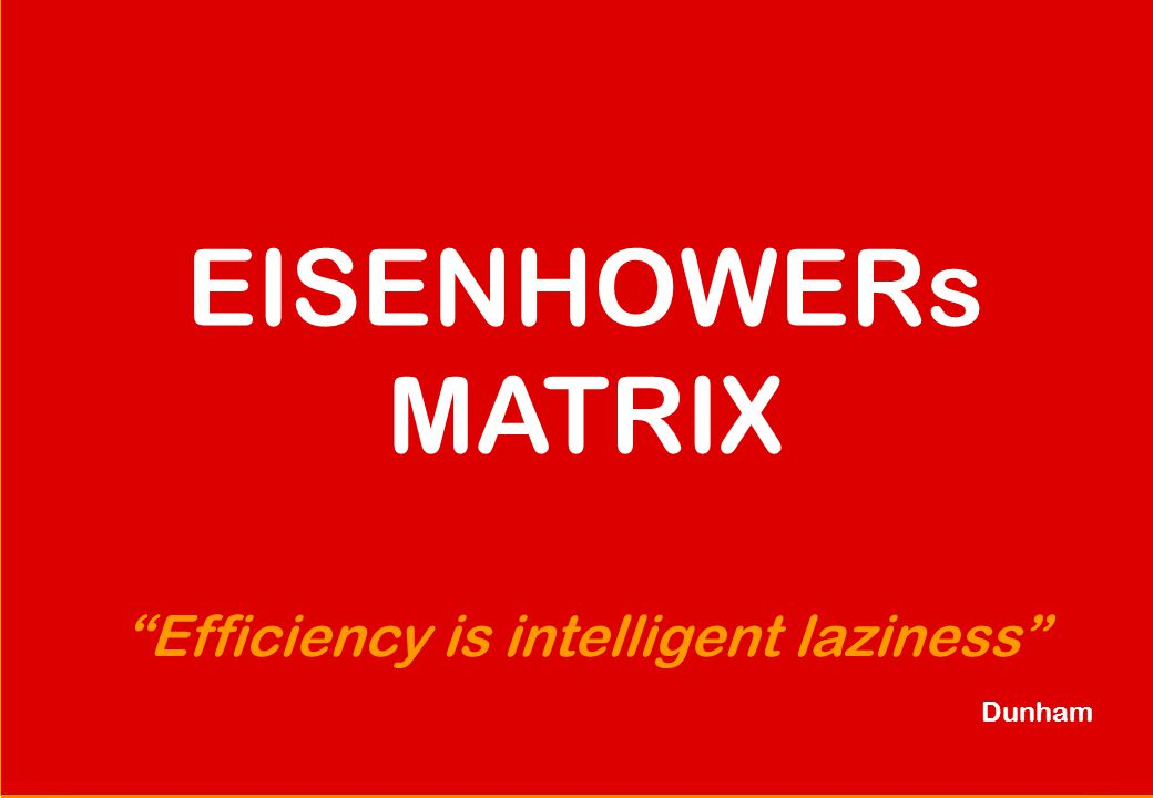Efficiency is intelligent laziness