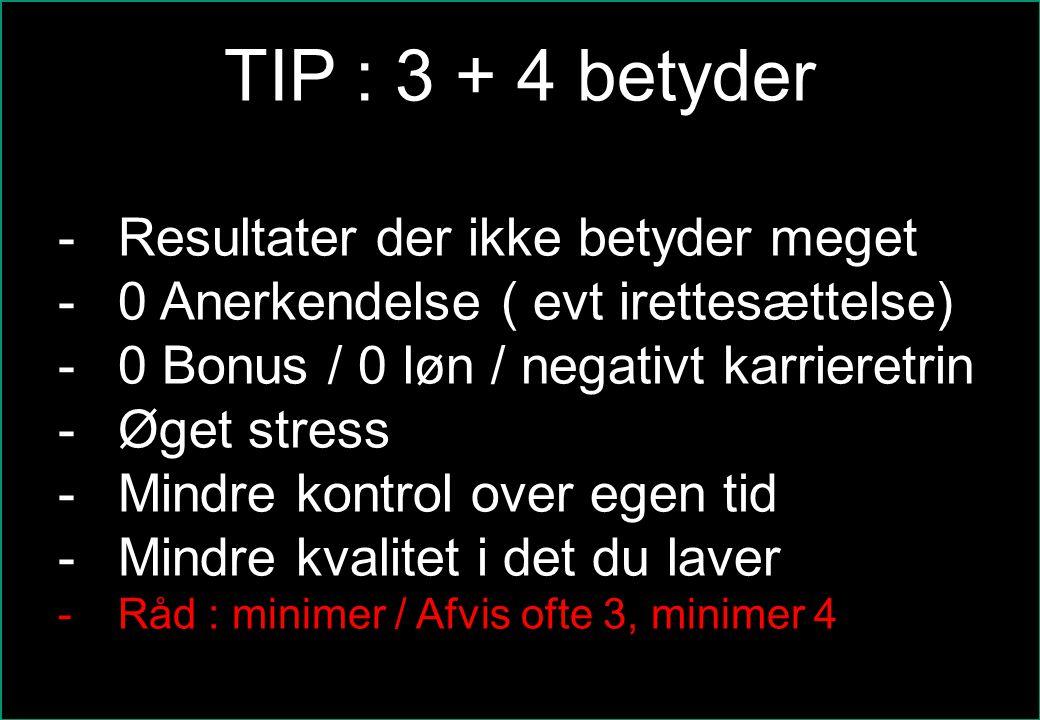 TIP : 3 + 4 betyder Resultater der ikke betyder meget