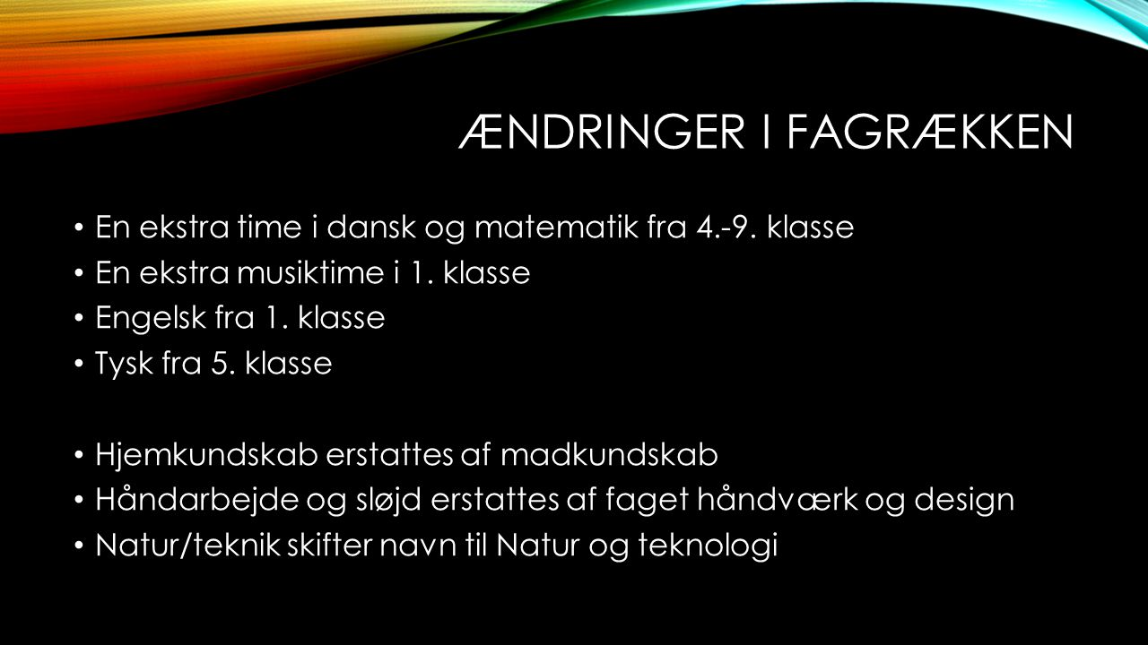Ændringer i fagrækken En ekstra time i dansk og matematik fra 4.-9. klasse. En ekstra musiktime i 1. klasse.