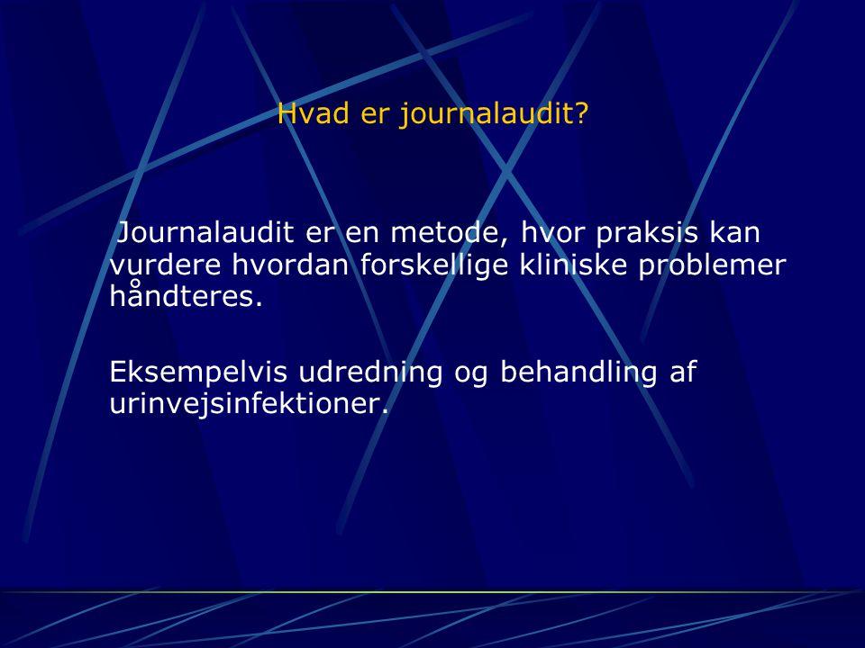 Hvad er journalaudit Journalaudit er en metode, hvor praksis kan vurdere hvordan forskellige kliniske problemer håndteres.