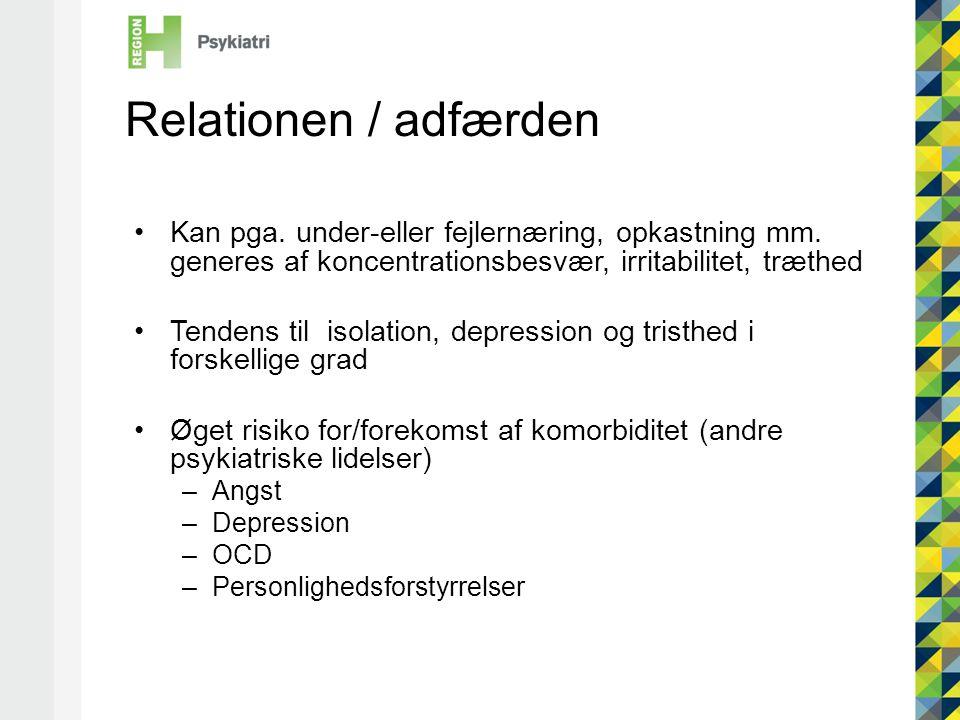 Relationen / adfærden Kan pga. under-eller fejlernæring, opkastning mm. generes af koncentrationsbesvær, irritabilitet, træthed.