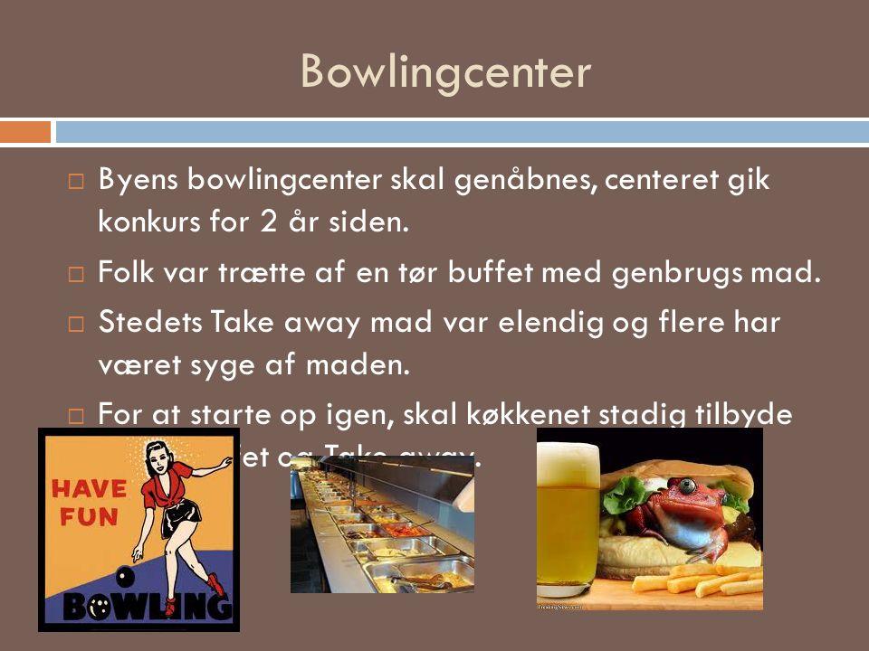Bowlingcenter Byens bowlingcenter skal genåbnes, centeret gik konkurs for 2 år siden. Folk var trætte af en tør buffet med genbrugs mad.