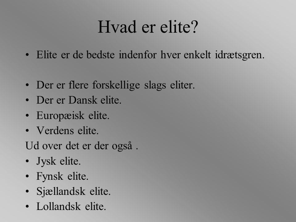 Hvad er elite Elite er de bedste indenfor hver enkelt idrætsgren.