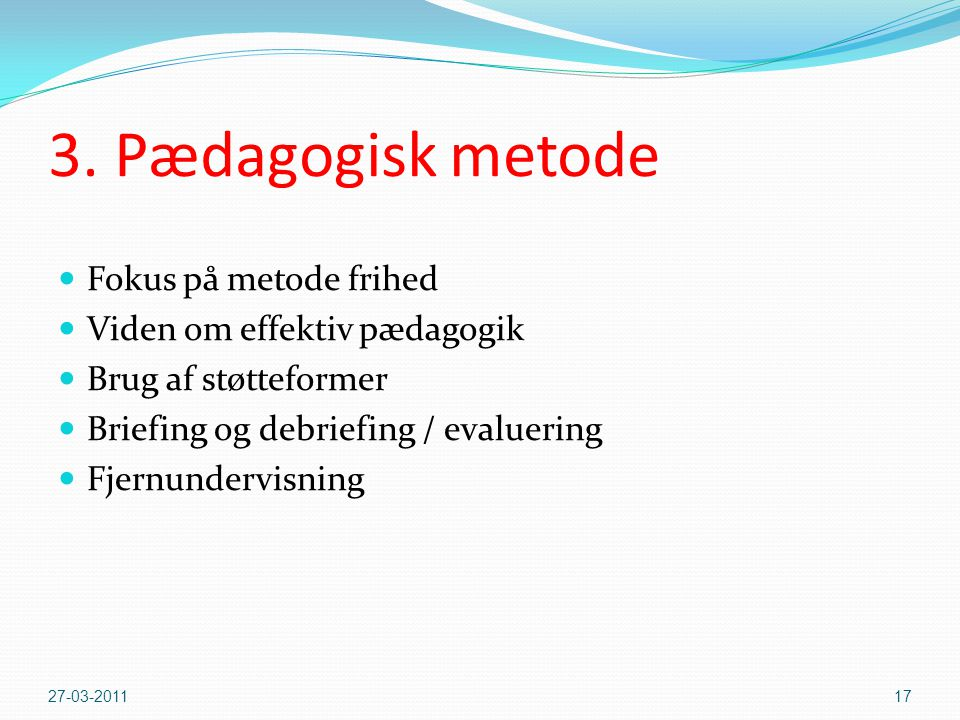 3. Pædagogisk metode Fokus på metode frihed