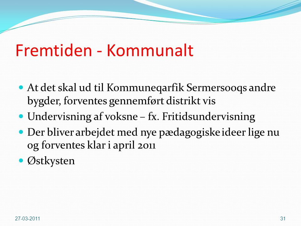Fremtiden - Kommunalt At det skal ud til Kommuneqarfik Sermersooqs andre bygder, forventes gennemført distrikt vis.