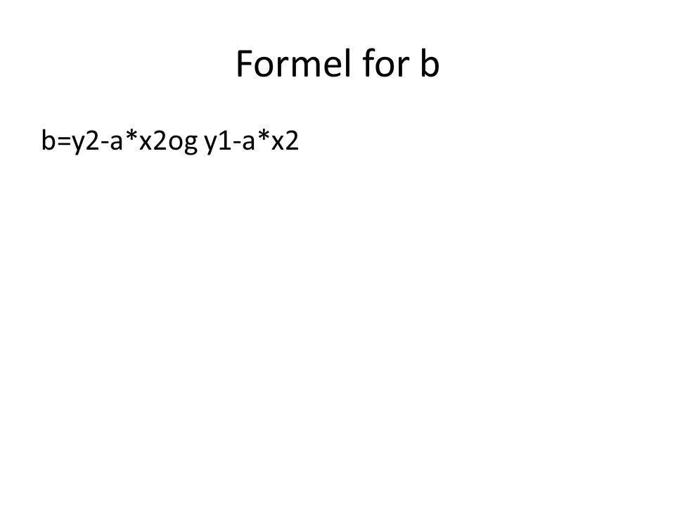 Formel for b b=y2-a*x2og y1-a*x2