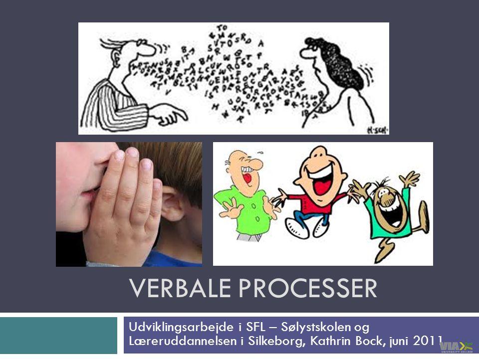 Verbale processer Involverede lærere: Kristina Pedersen og Lone Funder.