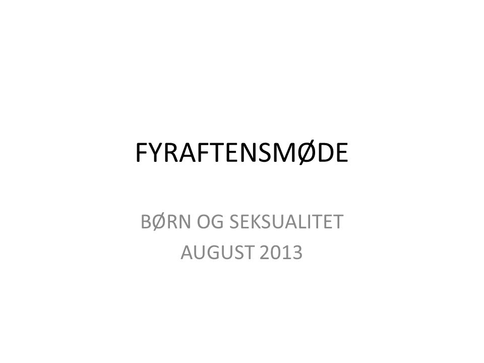 BØRN OG SEKSUALITET AUGUST 2013