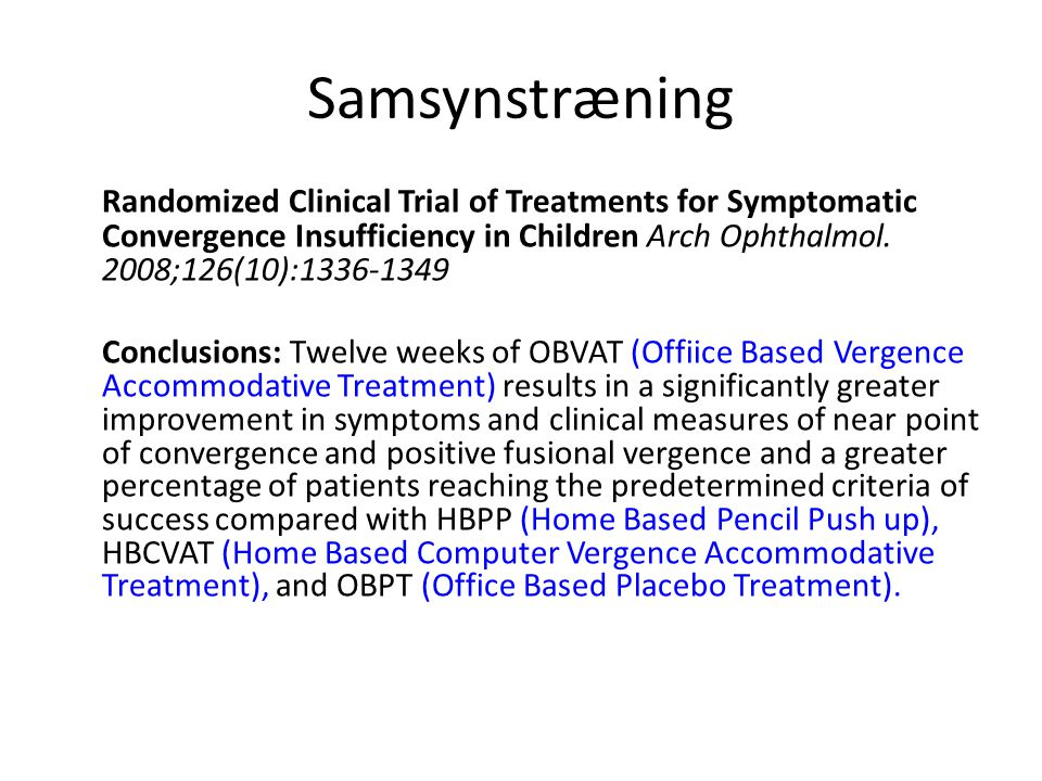 Samsynstræning Randomized Clinical Trial of Treatments for Symptomatic Convergence Insufficiency in Children Arch Ophthalmol. 2008;126(10):1336-1349.