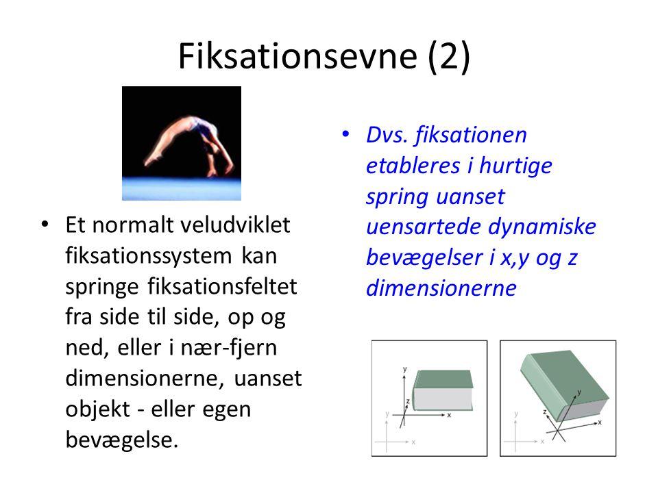 Fiksationsevne (2) Dvs. fiksationen etableres i hurtige spring uanset uensartede dynamiske bevægelser i x,y og z dimensionerne.