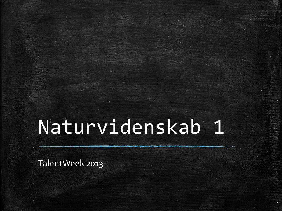 Naturvidenskab 1 TalentWeek 2013