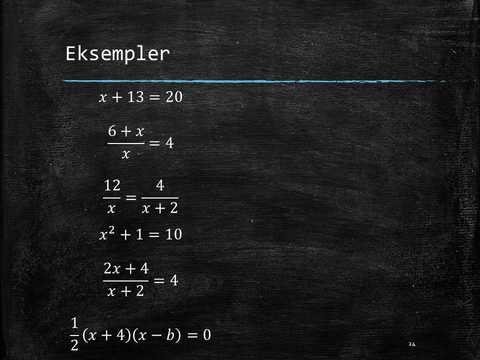 Eksempler 𝑥+13=20 6+𝑥 𝑥 =4 12 𝑥 = 4 𝑥+2 𝑥 2 +1=10 2𝑥+4 𝑥+2 =4