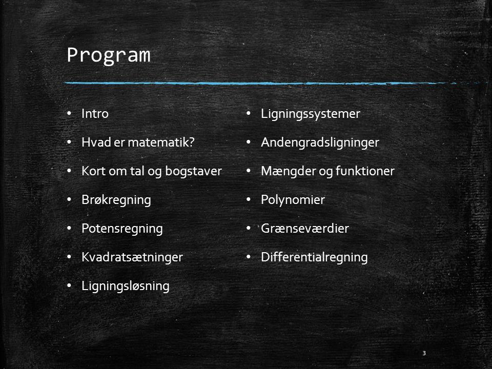 Program Intro Ligningssystemer Hvad er matematik Andengradsligninger