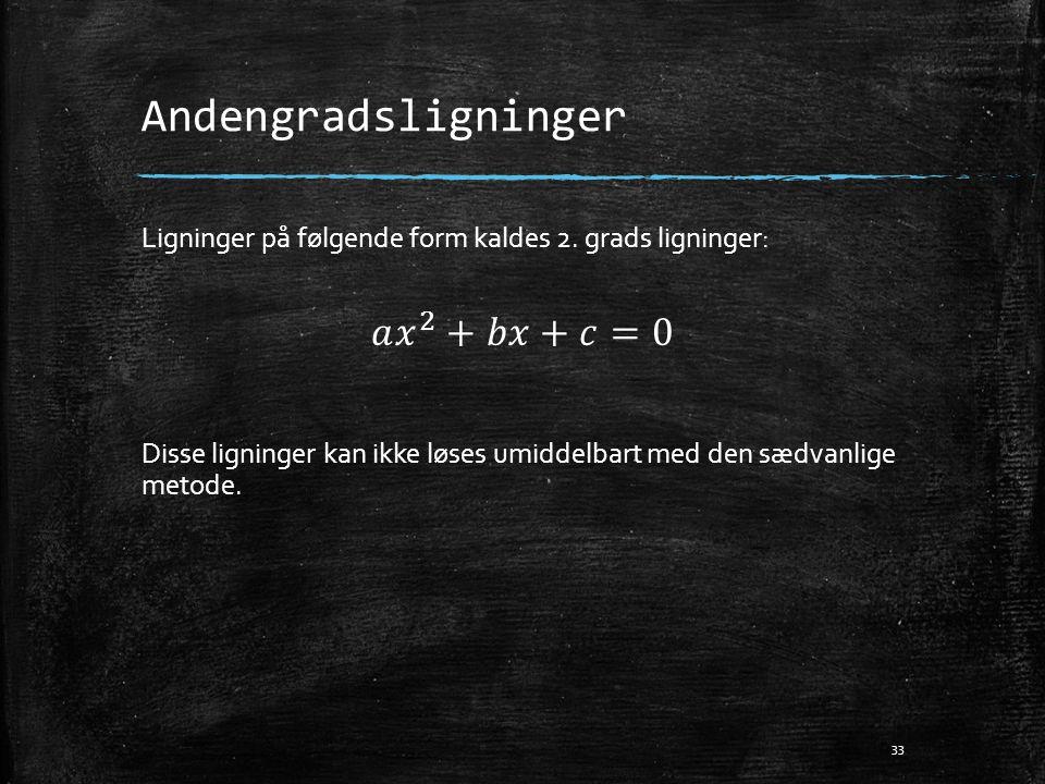 Andengradsligninger 𝑎 𝑥 2 +𝑏𝑥+𝑐=0