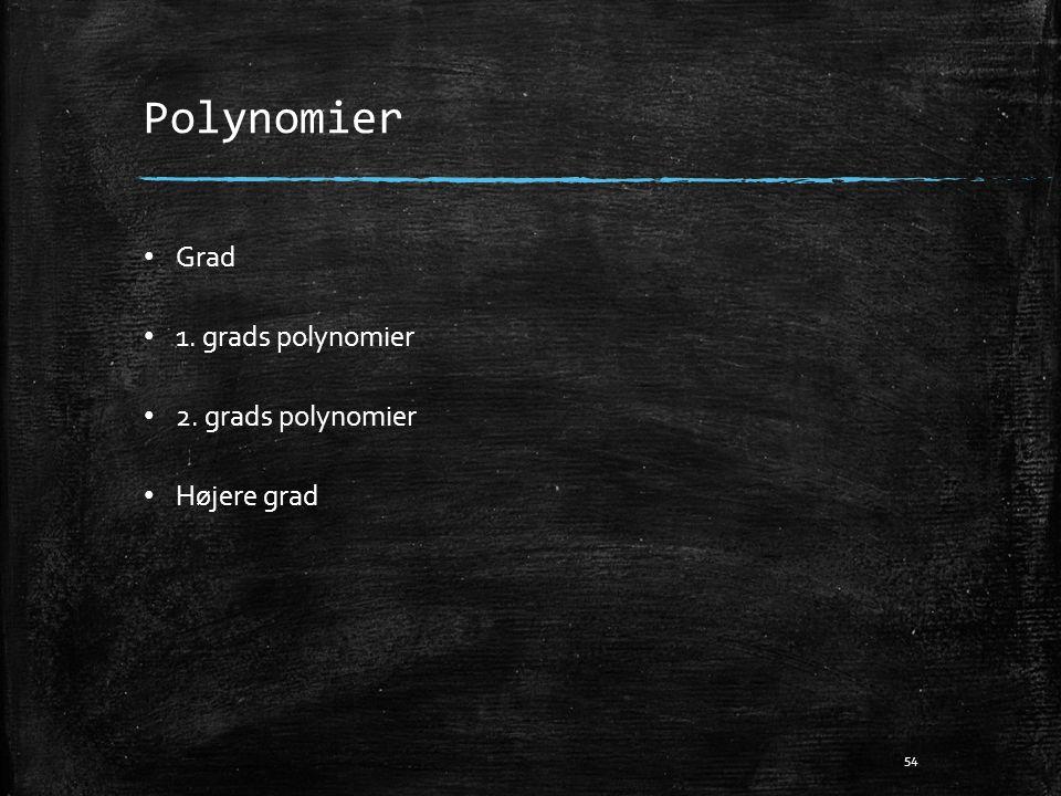 Polynomier Grad 1. grads polynomier 2. grads polynomier Højere grad