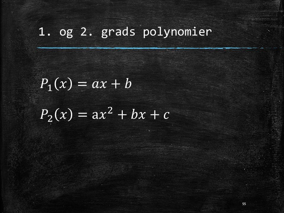 1. og 2. grads polynomier 𝑃 1 𝑥 =𝑎𝑥+𝑏 𝑃 2 𝑥 =a 𝑥 2 +𝑏𝑥+𝑐