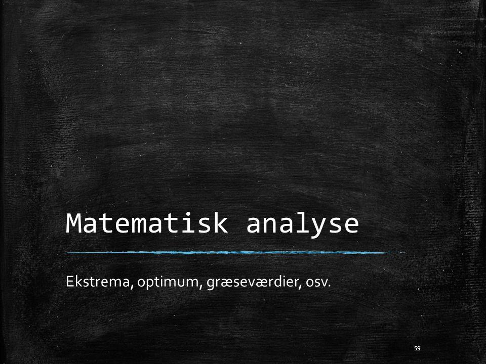 Matematisk analyse Ekstrema, optimum, græseværdier, osv.
