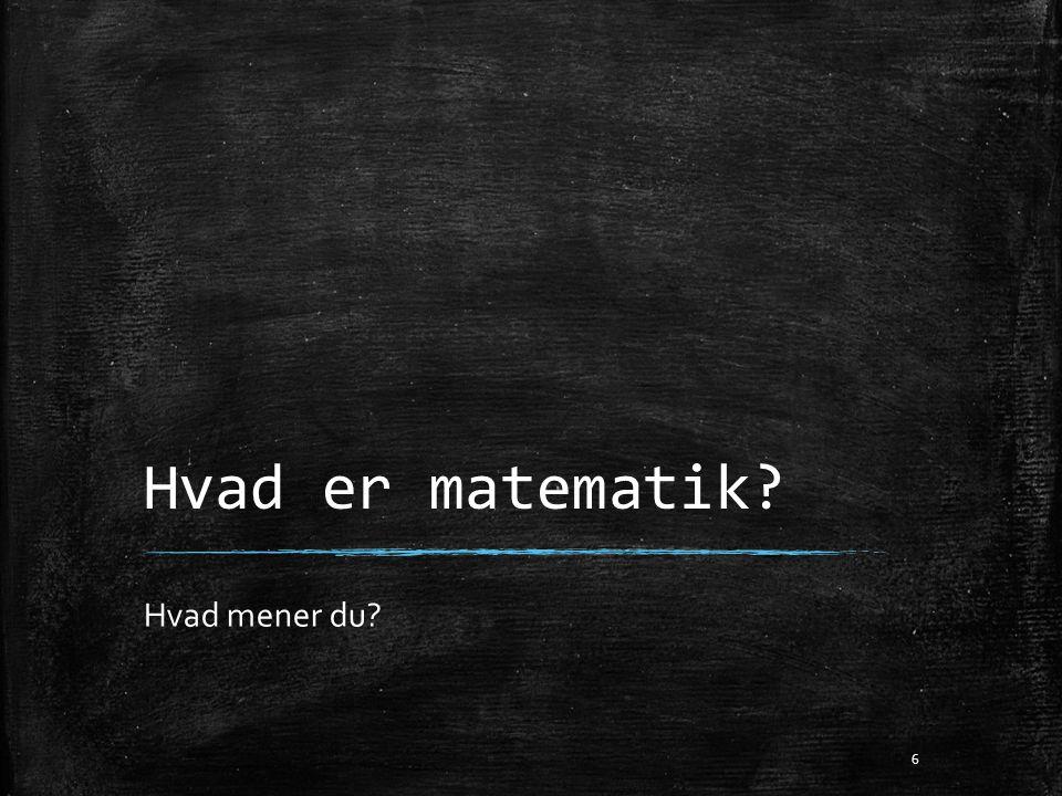 Hvad er matematik Hvad mener du