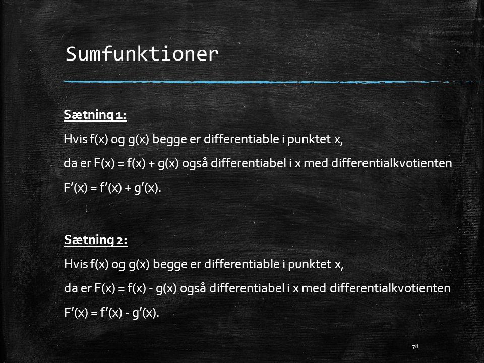 Sumfunktioner Sætning 1: Hvis f(x) og g(x) begge er differentiable i punktet x,