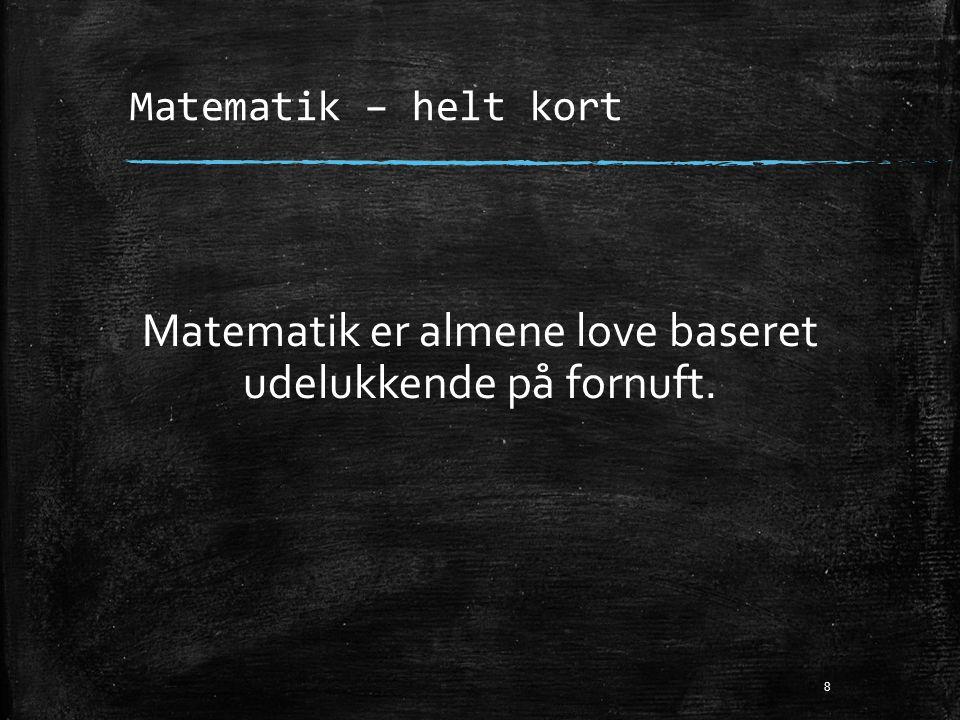 Matematik er almene love baseret udelukkende på fornuft.