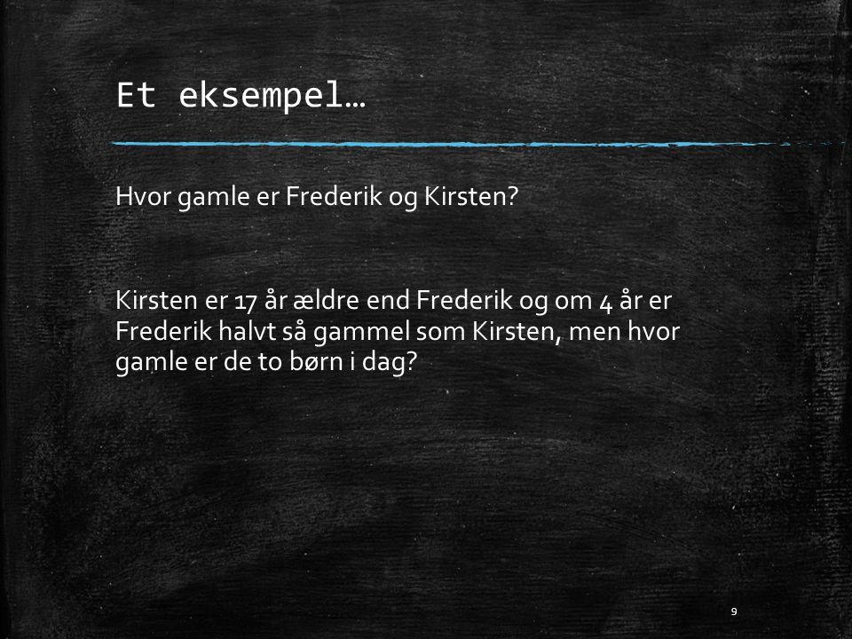 Et eksempel… Hvor gamle er Frederik og Kirsten