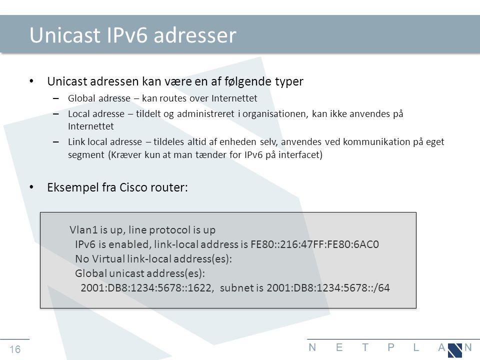 Unicast IPv6 adresser Unicast adressen kan være en af følgende typer