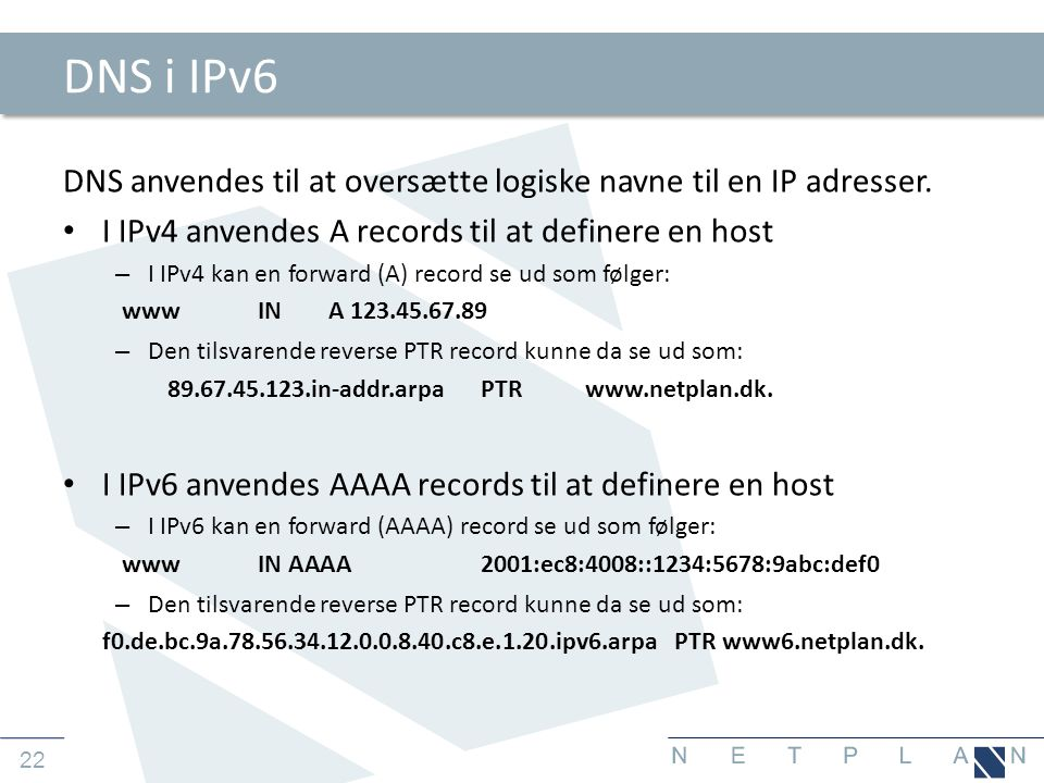 DNS i IPv6 DNS anvendes til at oversætte logiske navne til en IP adresser. I IPv4 anvendes A records til at definere en host.
