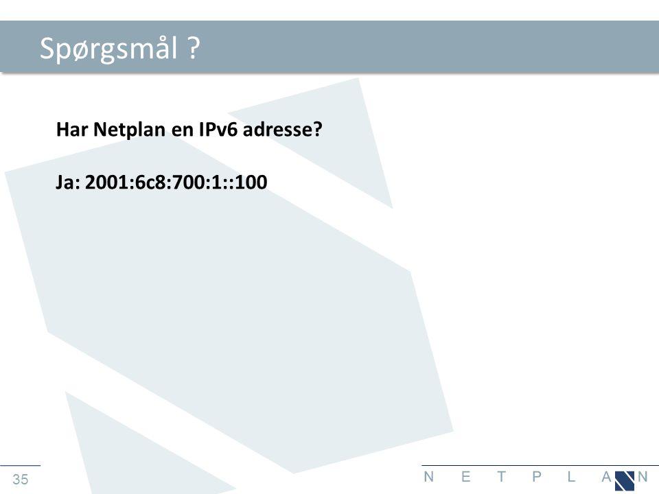Spørgsmål Har Netplan en IPv6 adresse Ja: 2001:6c8:700:1::100