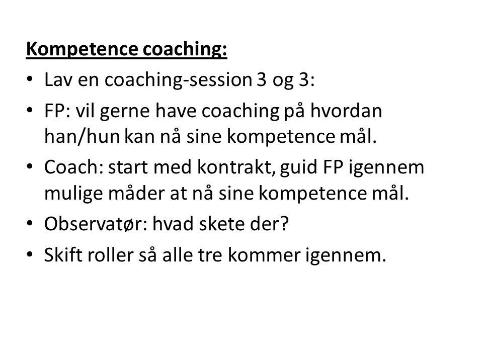 Kompetence coaching: Lav en coaching-session 3 og 3: FP: vil gerne have coaching på hvordan han/hun kan nå sine kompetence mål.