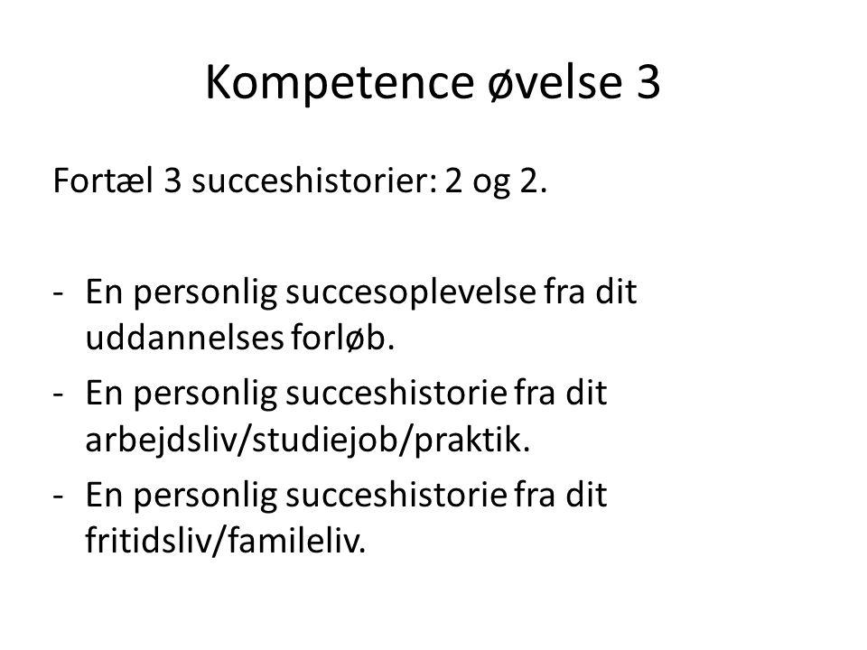 Kompetence øvelse 3 Fortæl 3 succeshistorier: 2 og 2.