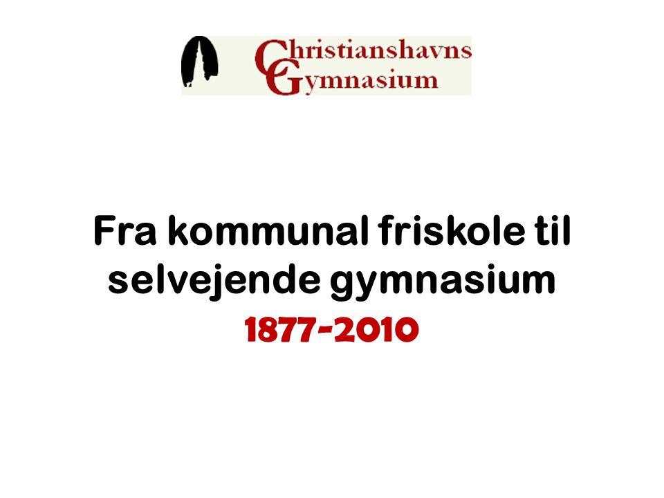 Fra kommunal friskole til selvejende gymnasium 1877-2010