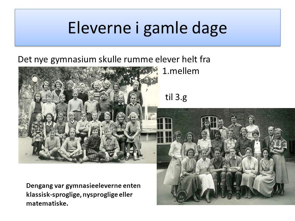 Eleverne i gamle dage Det nye gymnasium skulle rumme elever helt fra 1.mellem til 3.g