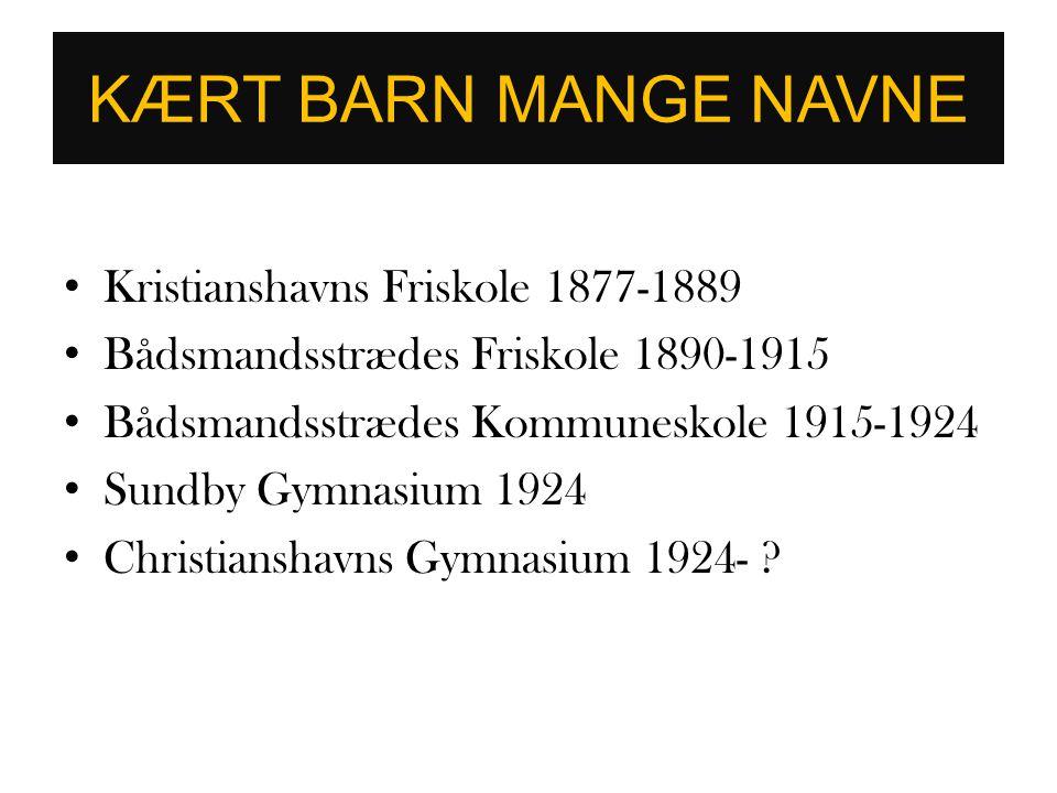 KÆRT BARN MANGE NAVNE Kristianshavns Friskole 1877-1889