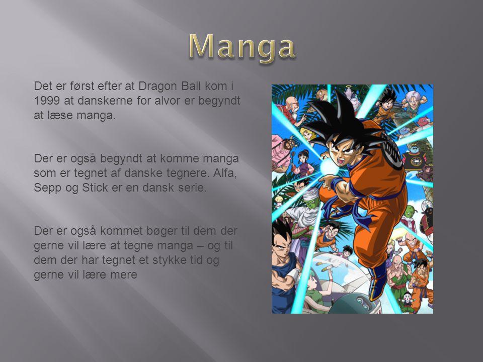 Manga Det er først efter at Dragon Ball kom i 1999 at danskerne for alvor er begyndt at læse manga.