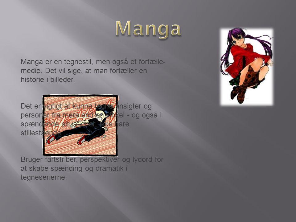 Manga Manga er en tegnestil, men også et fortælle-medie. Det vil sige, at man fortæller en historie i billeder.