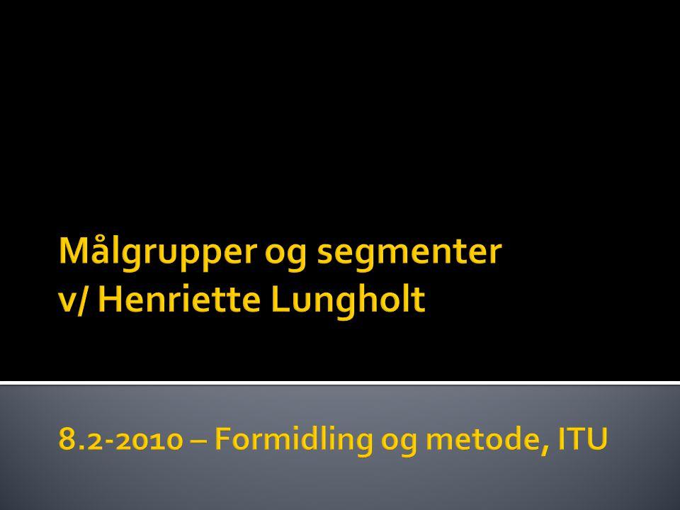 Målgrupper og segmenter v/ Henriette Lungholt 8