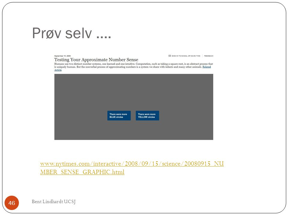 Prøv selv …. www.nytimes.com/interactive/2008/09/15/science/20080915_NUMBER_SENSE_GRAPHIC.html.