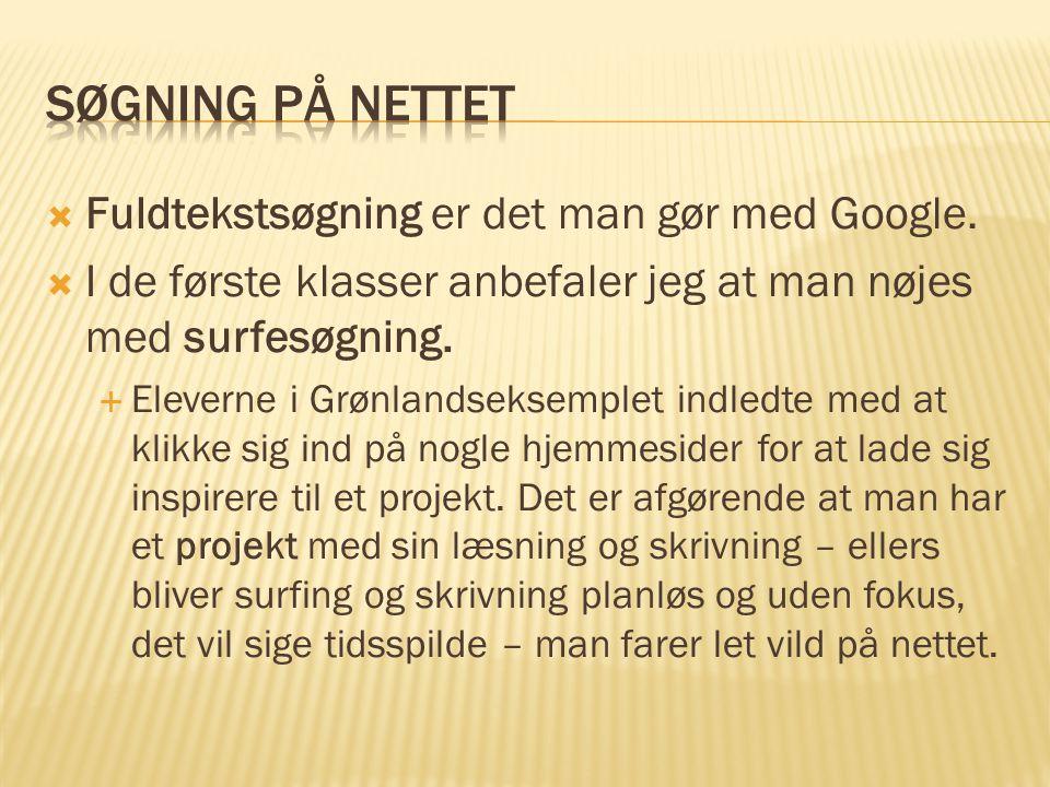 Søgning på nettet Fuldtekstsøgning er det man gør med Google.