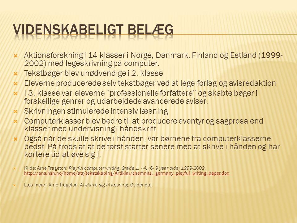 Videnskabeligt belæg Aktionsforskning i 14 klasser i Norge, Danmark, Finland og Estland (1999-2002) med legeskrivning på computer.
