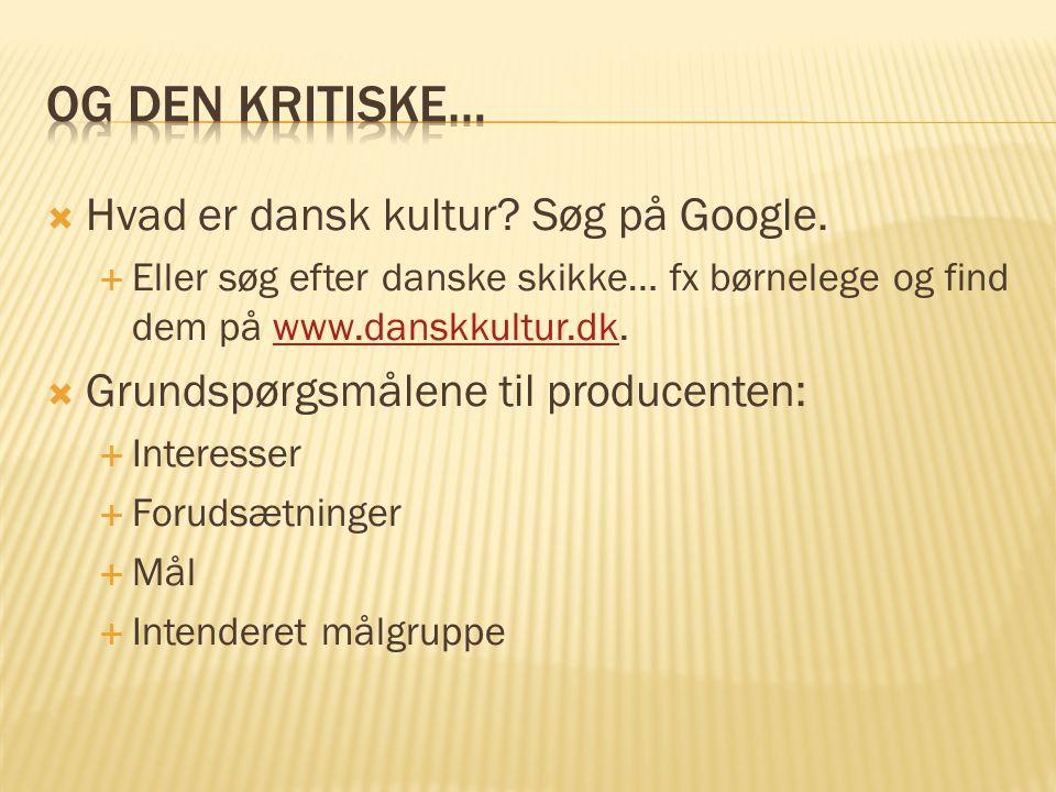 Og den kritiske… Hvad er dansk kultur Søg på Google.