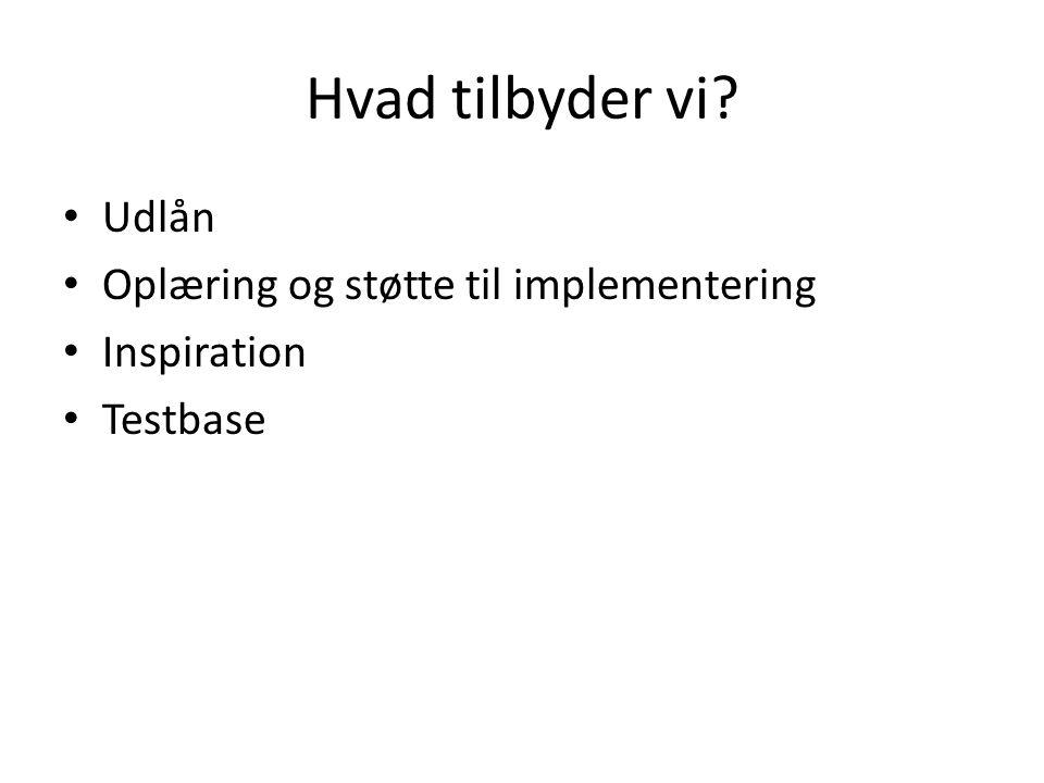 Hvad tilbyder vi Udlån Oplæring og støtte til implementering